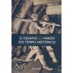 Foto O Desafio e o Fardo do Tempo Histórico - Col. Mundo do Trabalho - Mezaros, Istvan - 9788575591000